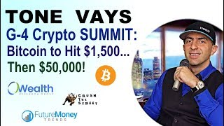 TONE VAYS, G-4 Crypto SUMMIT: Bitcoin to Hit $1,500, Then $50,000!