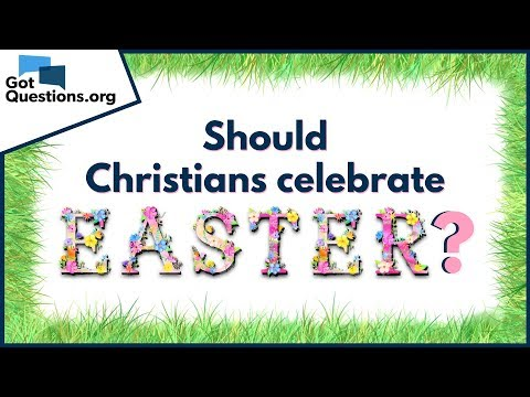 Should Christians Celebrate Easter?  -- Easter Facts   GotQuestions.org