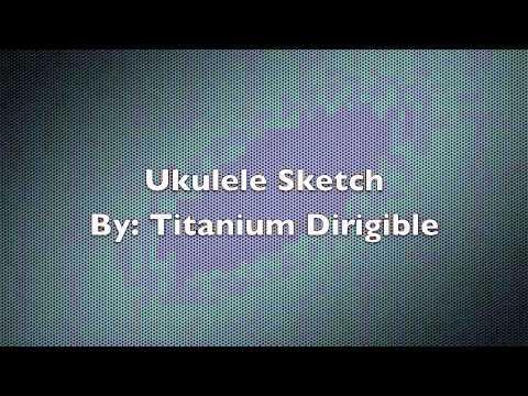 Ukulele Sketch Titanium Dirigible Youtube