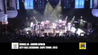 ISMAEL LO - JAMMU AFRICA - Cape Town City Hall Sessions