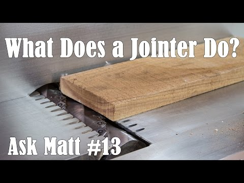 What Does a Jointer Do? – Ask Matt #13