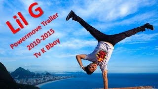 ★ Bboy Lil G - Powermove Trailer 2010-2015 ★ Tv K Bboy