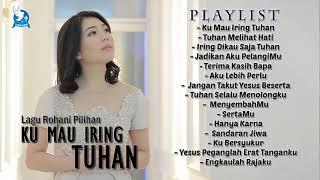 Download Lagu Rohani Pilihan KU MAU IRING TUHAN || Full Album Rohani Pilihan 2021