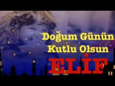 ELİF İyi ki Doğdun :) 3.VERSİYON *happy birthday Elif*