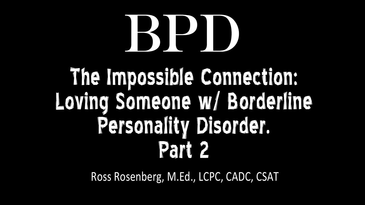 Pt  2  The Impossible Connection: Loving Someone w/ Borderline Personality  Disorder  See Warning