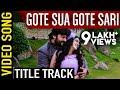 Gote Sua Gote Sari Odia Movie || Title track || Video Song | Anubhav, Barsha