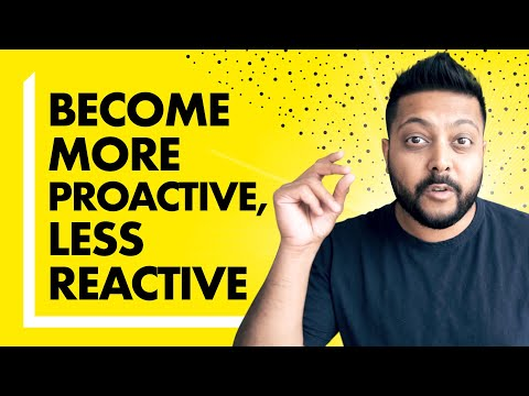 REACTIVE Vs PROACTIVE (How To Be Proactive Not Reactive In Life)