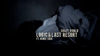 LOGIC & LAST RESORT FT. RENEE SOUL - CRAZY WORLD (OFFICIAL VIDEO)