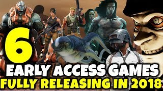 6 EARLY ACCESS GAMES Finally Releasing In 2018 - Info! Release Dates! Will They Be Any Good?