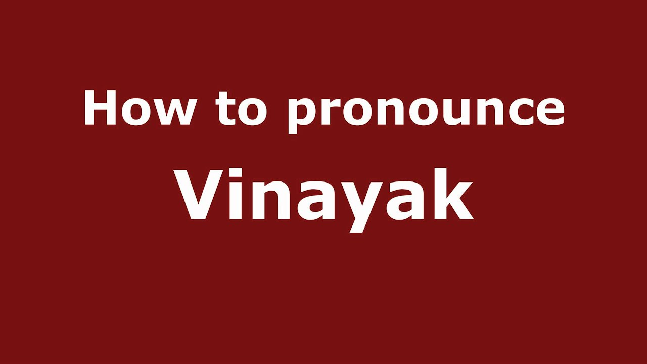 Pronounce Names - How to Pronounce Vinayak - YouTube