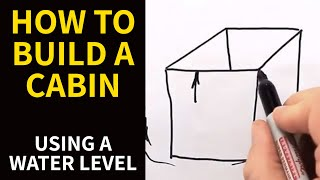 How To Build A Cabin - Using A Water Level