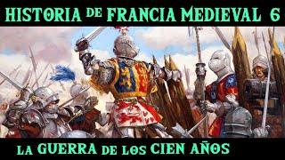 FRANCIA MEDIEVAL 6: La Guerra de los 100 años - Los Valois, la Peste Negra, Juana de Arco y Borgoña