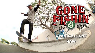 Ryan Gallant, Gone Fishin Raw - TransWorld SKATEboarding