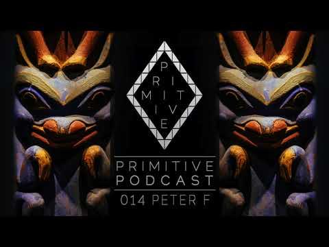 Primitive Podcast 014 by Peter F [Primitive Music] | Tech House & Techno Mix 2017