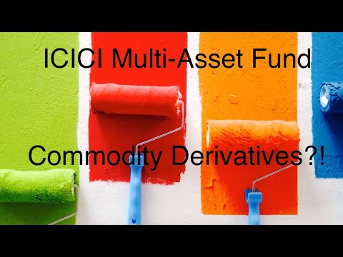 Will ICICI Multi-Asset Fund Become More Volatile With Commodity Derivatives?