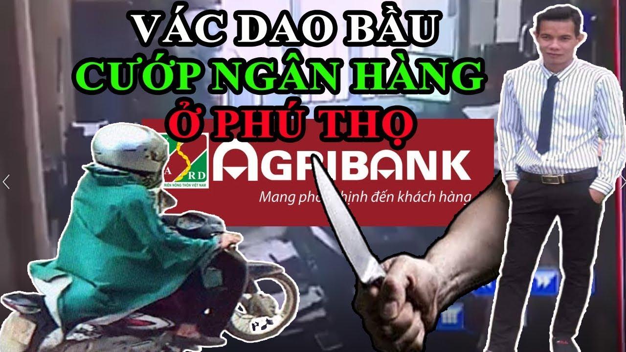 Cướp ngân hàng Agribank Phú Thọ – 5S TV