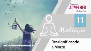 Tema 11 - Meditação Ressignificando a Morte