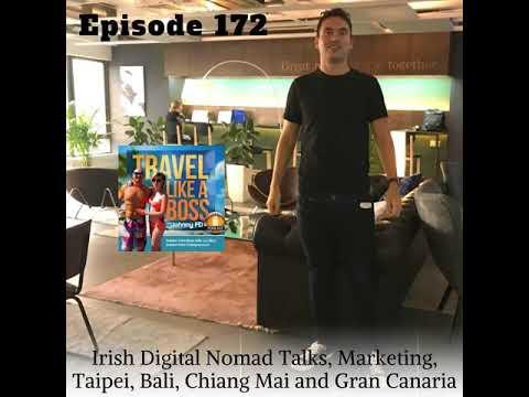 Ep 172 - Irish Digital Nomad Talks, Marketing, Taipei, Bali, Chiang Mai and Gran Canaria