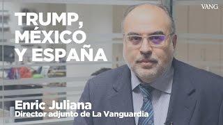 Trump, México y España | Enric Juliana
