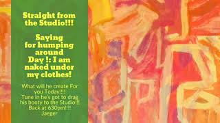 Straight from the Studio!!!    Saying for humping around Day !: I am naked under my clothes!