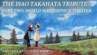The Isao Takahata Tribute, Part II: World Masterpiece Theater | Anituber Anthology 4