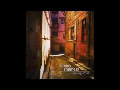 """Stepping Stone"" - Danny Shamess"