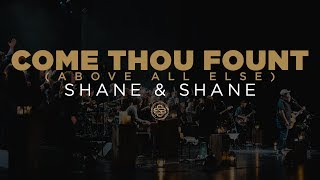 Shane & Shane: Come Thou Fount (Above All Else)
