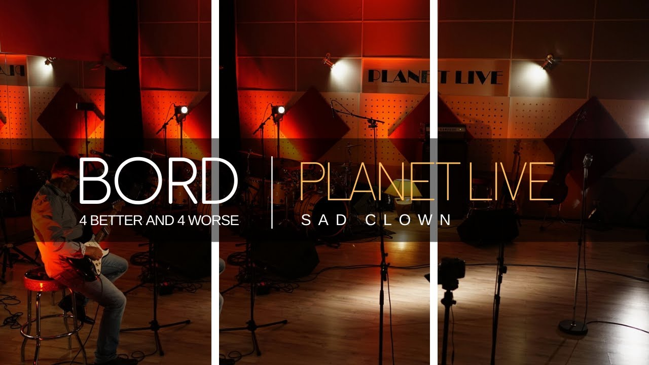 BORD at Planet Live | Sad Clown | Album For Better and For worse