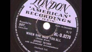 Jimmy Work  When She Said You All LONDON HL.8270