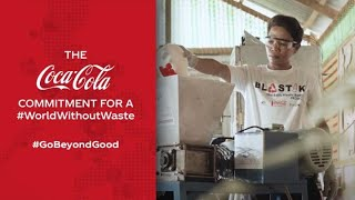 Coca-Cola's Continuing Commitment for a #WorldWithoutWaste  #GoBeyondGood