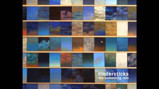 Watch Tindersticks Show Me Everything video