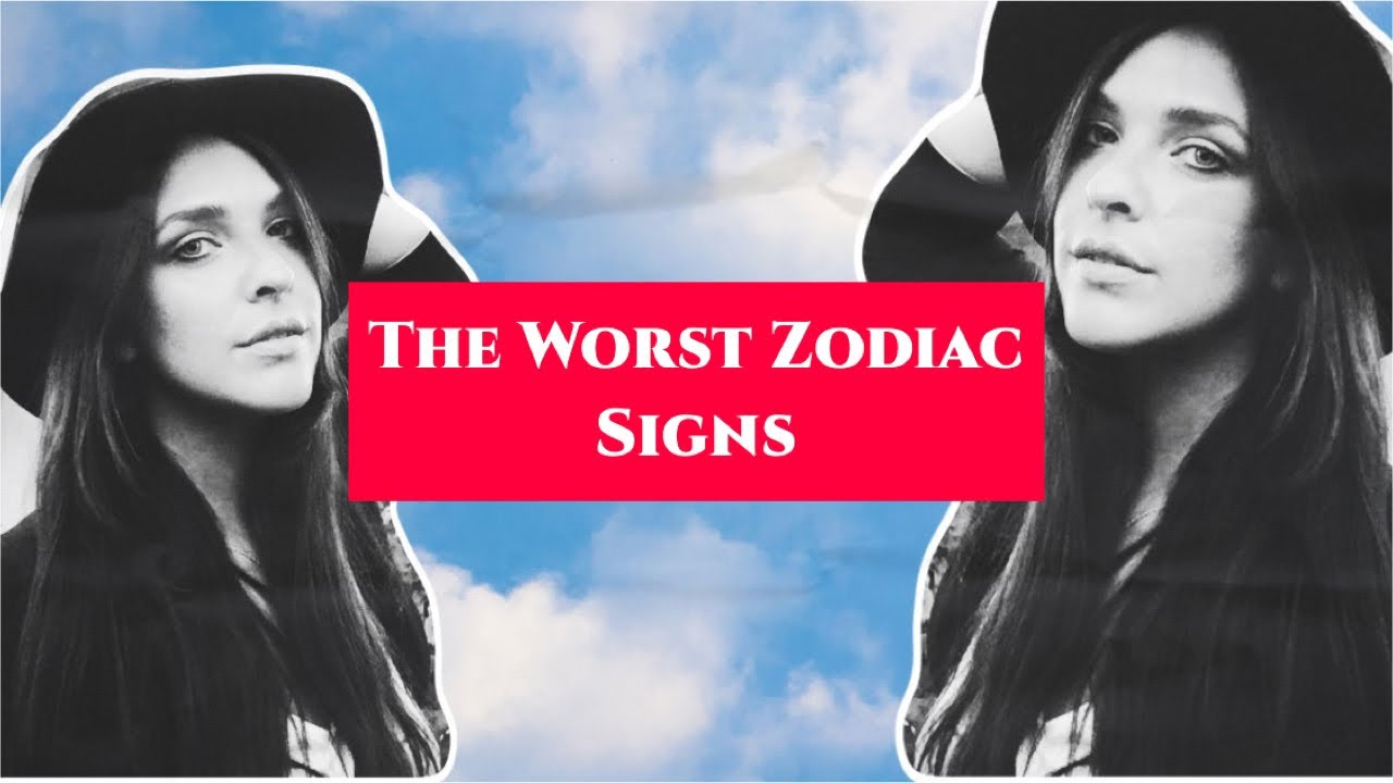 The Worst Zodiac Signs