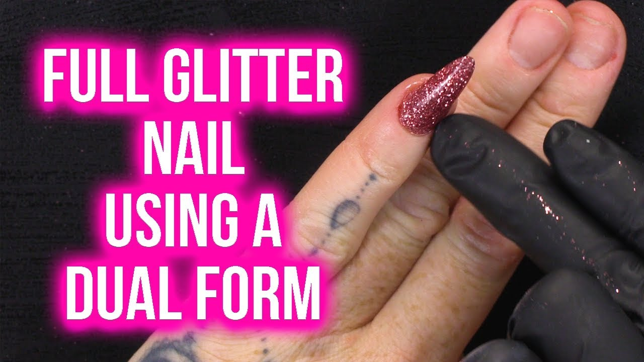 Full Glitter Nail using a Dual Form - No Filing Needed - Easy ...
