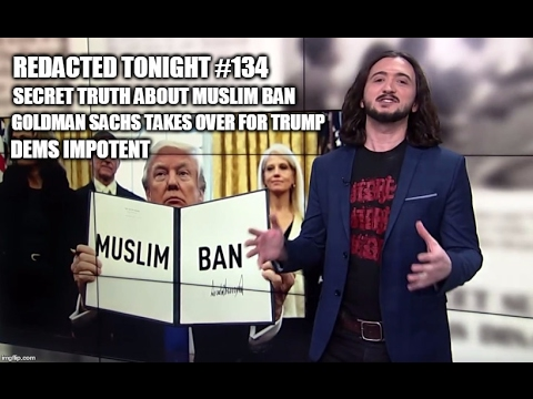 [134] Secret TRUTH About Muslim Ban, Goldman Sachs Takes Over For Trump, Dems Impotent