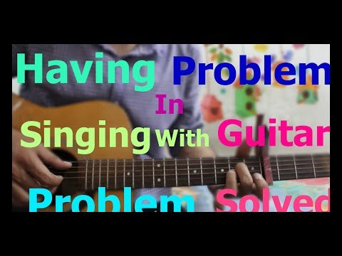 Having Problem in Singing with Guitar - Problem Solved - Beginners Top problem guitar lesson