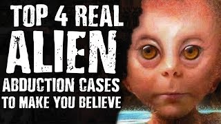 Top 4 Real ALIEN ABDUCTION Cases to Make You Believe