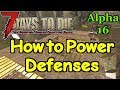"""7 Days to Die - Alpha 16 - """"How To Power Defenses"""""""