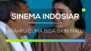 Sinema Indosiar - Ayahku Cuma Bisa Bikin Malu