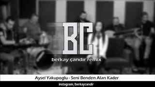 Berkay Çandır Aysel Yakupoğlu Seni Benden Alan Kader Remix