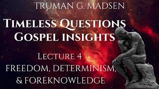 Timeless Questions & Gospel Insights Lecture 4: Freedom, Determinism, & Foreknowledge