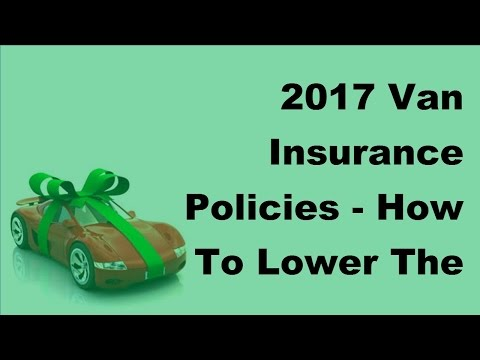 2017 Van Insurance Policies  |  How To Lower The Cost Of Car Cover