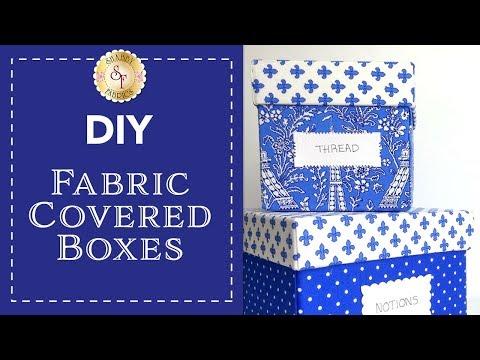DIY Fabric Covered Boxes   with Jennifer Bosworth of Shabby Fabrics