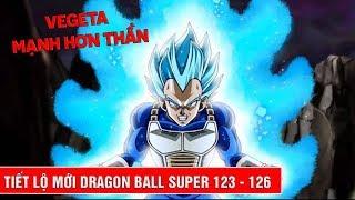 Hé lộ thông tin tập 123, 124, 125, 126 trong Dragon Ball Super : Vegeta mạnh hơn một vị thần