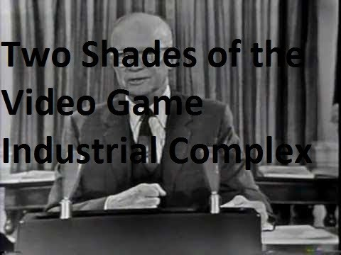 Two Shades of the Video Game Industrial Complex (PC)