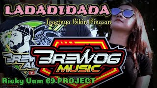 DJ LADADIDADA | MUSIKNYA BIKIN NGILER - Brewog Music Feat Ricky Vam 69 PROJECT
