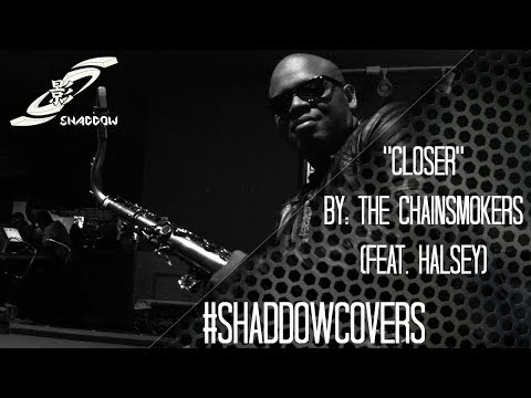 The Chainsmokers: Closer (feat  Halsey) - #SHADDOWCOVERS (Saxophone Cover)