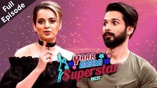 Shahid & Kangana On Yaar Mera Superstar   Full Episode
