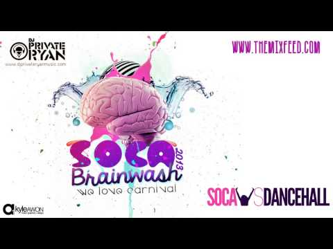 Dj Private Ryan - Soca BRainwash 2013 [Trinidad Carnival 2013 Soca Mix Download]
