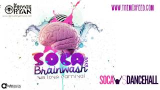 Dj Private Ryan - Soca BRainwash 2013 [Trinidad Carnival 2013 Soca Mix Download]