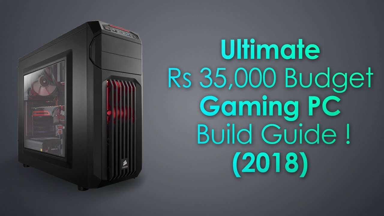 Ultimate Rs 35 000 Budget Gaming Pc Build Guide 2018 Youtube
